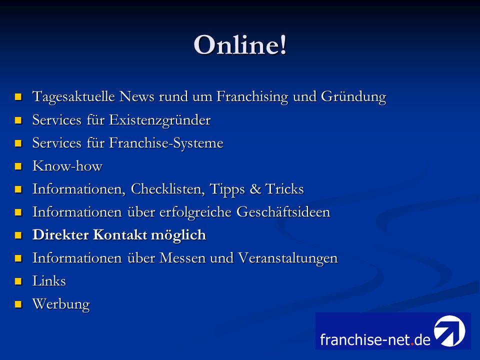 Online! Tagesaktuelle News rund um Franchising und Gründung Tagesaktuelle News rund um Franchising und Gründung Services für Existenzgründer Services