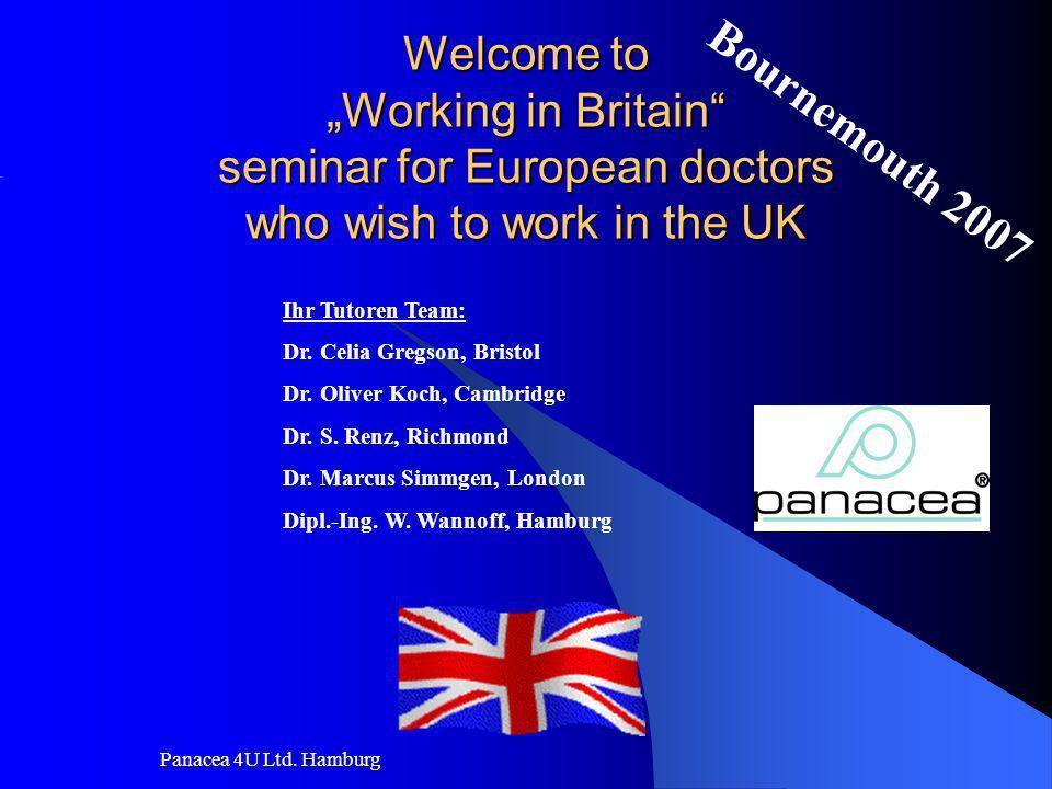Panacea 4U Ltd. Hamburg Welcome to Working in Britain seminar for European doctors who wish to work in the UK Ihr Tutoren Team: Dr. Celia Gregson, Bri