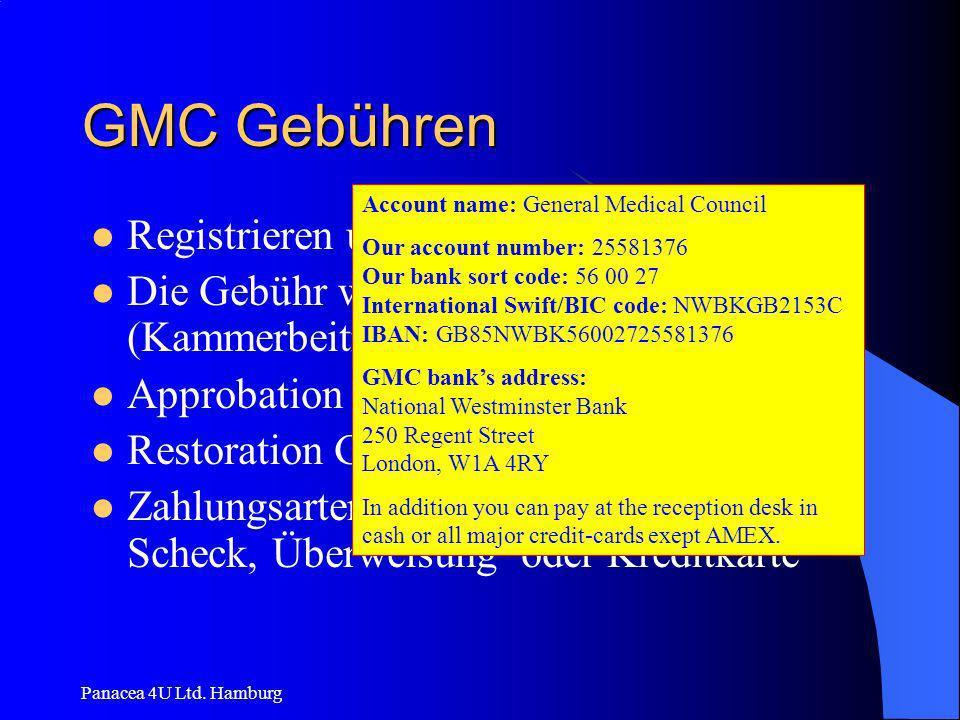 Panacea 4U Ltd. Hamburg GMC Gebühren Registrieren und 1. Jahresgebühr £ 290,00 Die Gebühr wird jährlich erneut fällig (Kammerbeitrag) Approbation erli