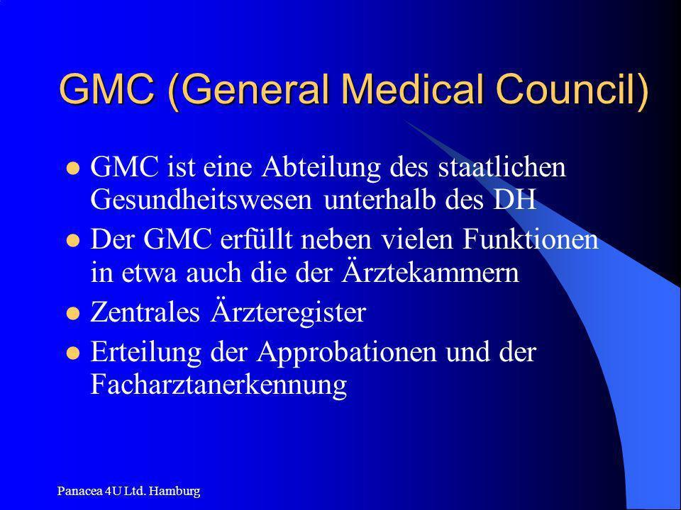 Panacea 4U Ltd. Hamburg GMC (General Medical Council) GMC ist eine Abteilung des staatlichen Gesundheitswesen unterhalb des DH Der GMC erfüllt neben v