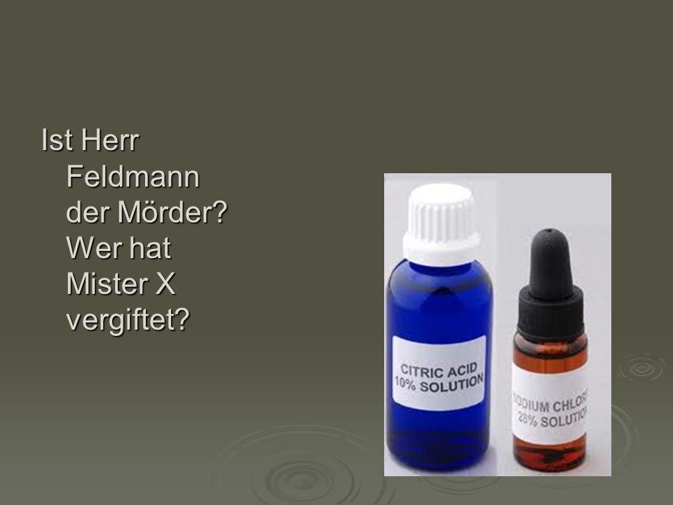 Ist Herr Feldmann der Mörder? Wer hat Mister X vergiftet?