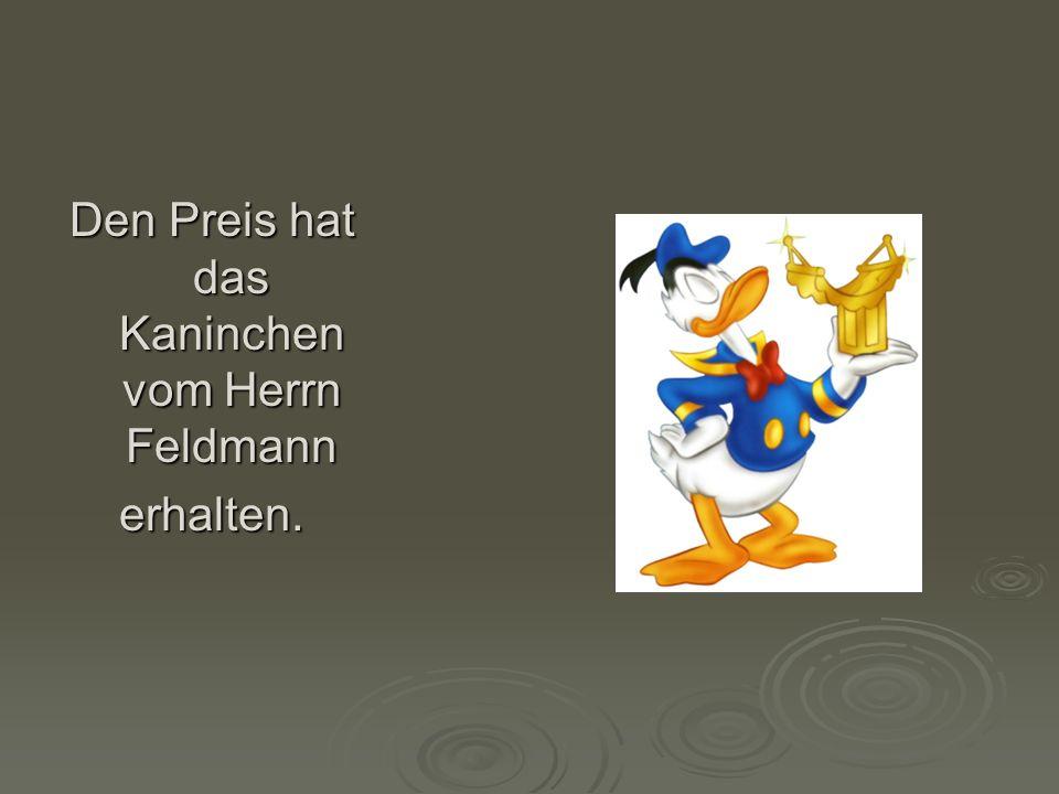 Den Preis hat das Kaninchen vom Herrn Feldmann erhalten.