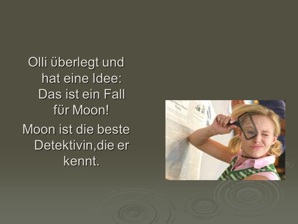 Olli ϋberlegt und hat eine Idee: Das ist ein Fall fϋr Moon! Moon ist die beste Detektivin,die er kennt.