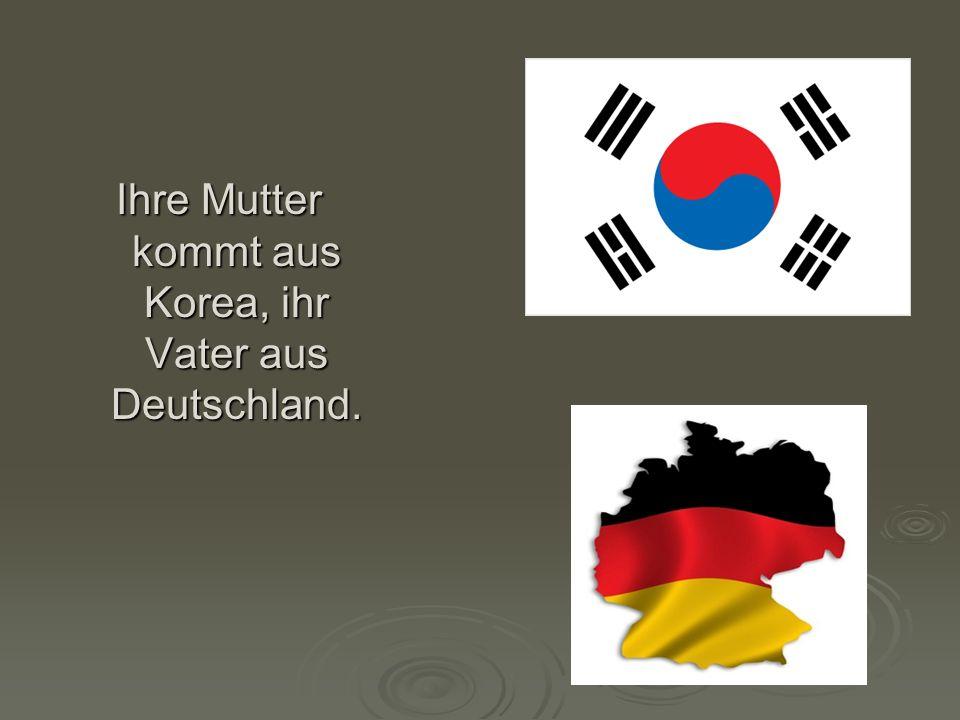 Ihre Mutter kommt aus Korea, ihr Vater aus Deutschland.