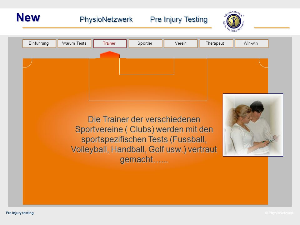 Pre injury testing PhysioNetzwerk Pre Injury Testing Warum Tests Trainer Sportler TherapeutVerein Einführung Win-win © PhysioNetzwerk New Die Trainer