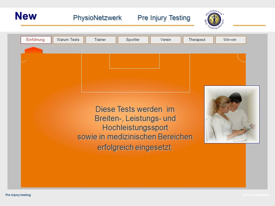 Pre injury testing PhysioNetzwerk Pre Injury Testing Warum Tests Trainer Sportler TherapeutVerein Einführung Win-win © PhysioNetzwerk New Diese Tests