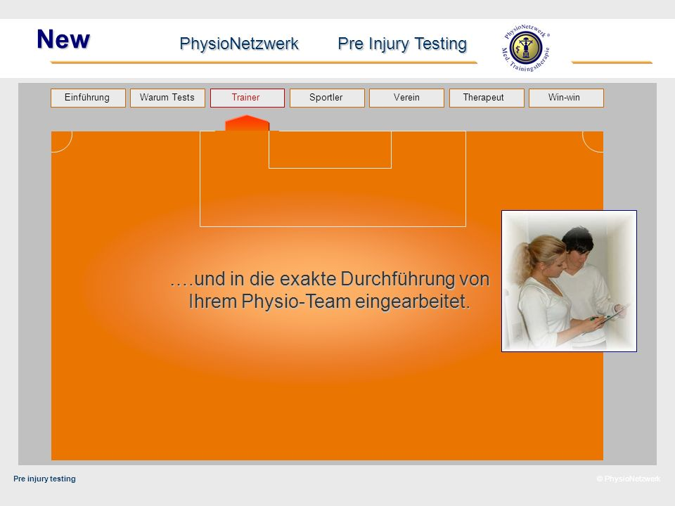 Pre injury testing PhysioNetzwerk Pre Injury Testing Warum Tests Trainer Sportler TherapeutVerein Einführung Win-win © PhysioNetzwerk New ….und in die