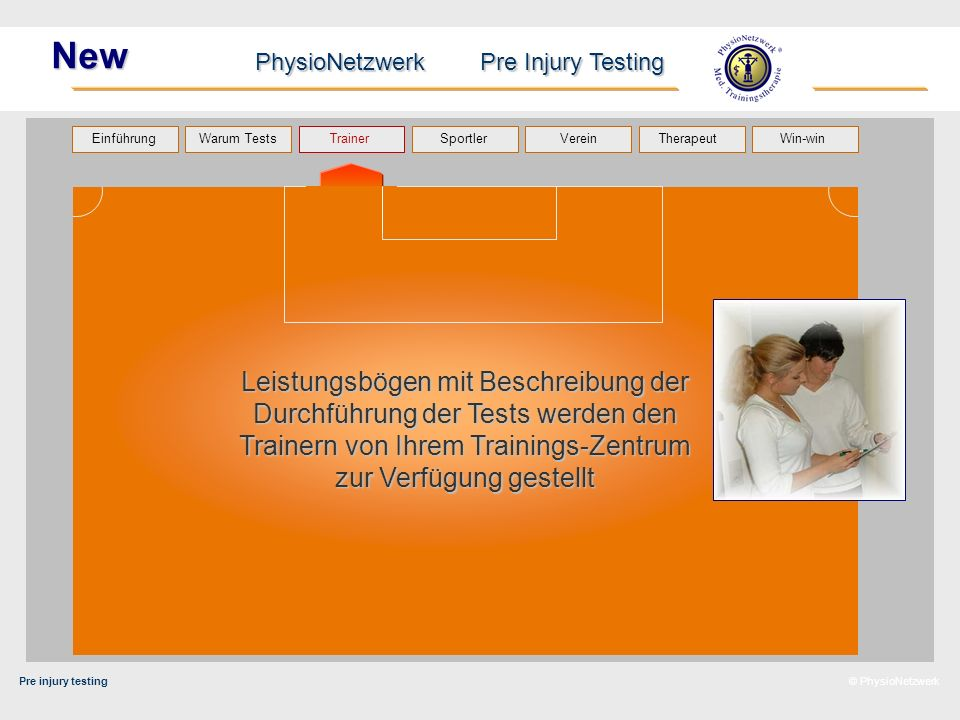 Pre injury testing PhysioNetzwerk Pre Injury Testing Warum Tests Trainer Sportler TherapeutVerein Einführung Win-win © PhysioNetzwerk New Leistungsbög