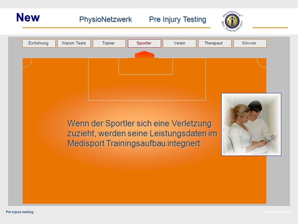 Pre injury testing PhysioNetzwerk Pre Injury Testing Warum Tests Trainer Sportler TherapeutVerein Einführung Win-win © PhysioNetzwerk New Wenn der Spo