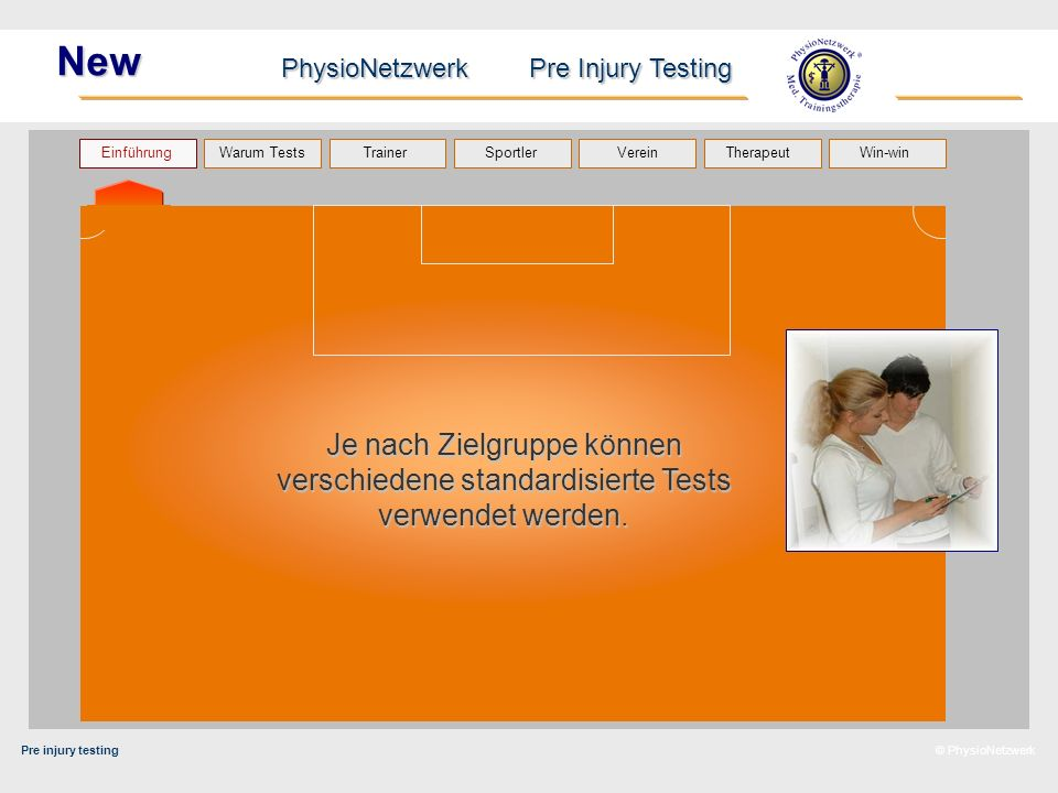 Pre injury testing PhysioNetzwerk Pre Injury Testing Warum Tests Trainer Sportler TherapeutVerein Einführung Win-win © PhysioNetzwerk New Je nach Ziel