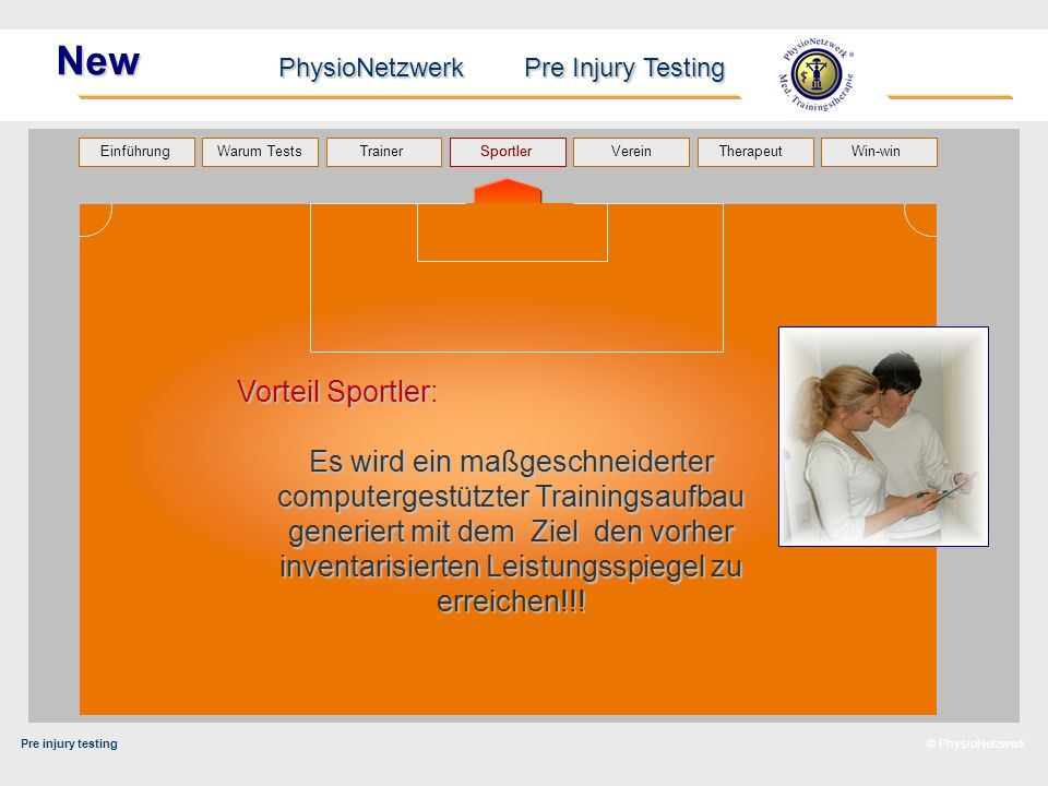 Pre injury testing PhysioNetzwerk Pre Injury Testing Warum Tests Trainer Sportler TherapeutVerein Einführung Win-win © PhysioNetzwerk New Vorteil Spor