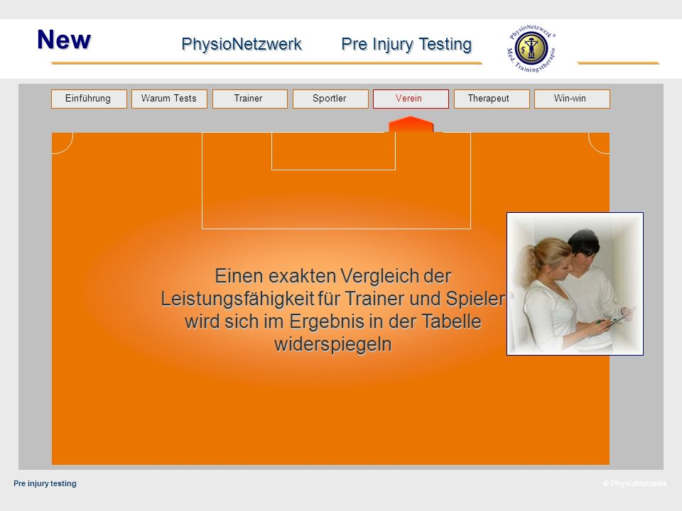 Pre injury testing PhysioNetzwerk Pre Injury Testing Warum Tests Trainer Sportler TherapeutVerein Einführung Win-win © PhysioNetzwerk New Einen exakte