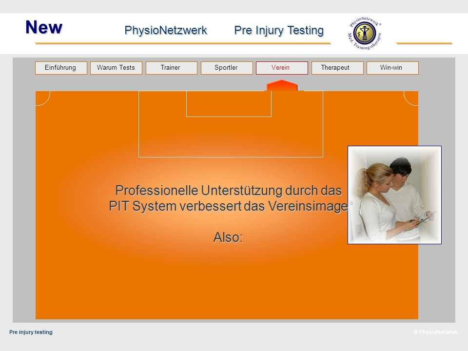Pre injury testing PhysioNetzwerk Pre Injury Testing Warum Tests Trainer Sportler TherapeutVerein Einführung Win-win © PhysioNetzwerk New Professionel