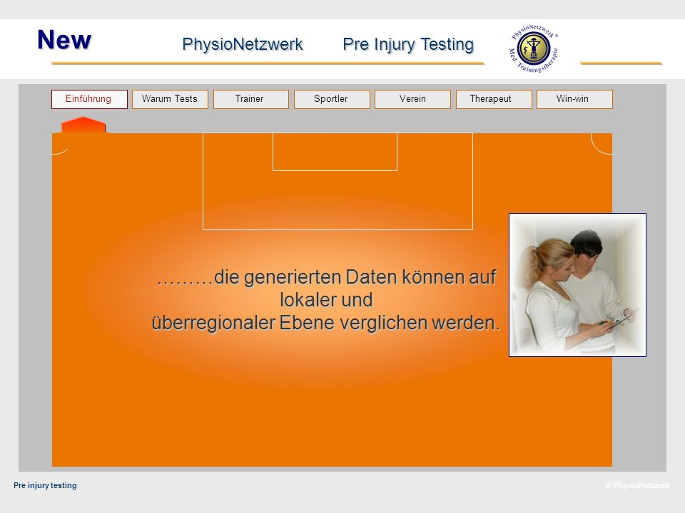 Pre injury testing PhysioNetzwerk Pre Injury Testing Warum Tests Trainer Sportler TherapeutVerein Einführung Win-win © PhysioNetzwerk New 2.