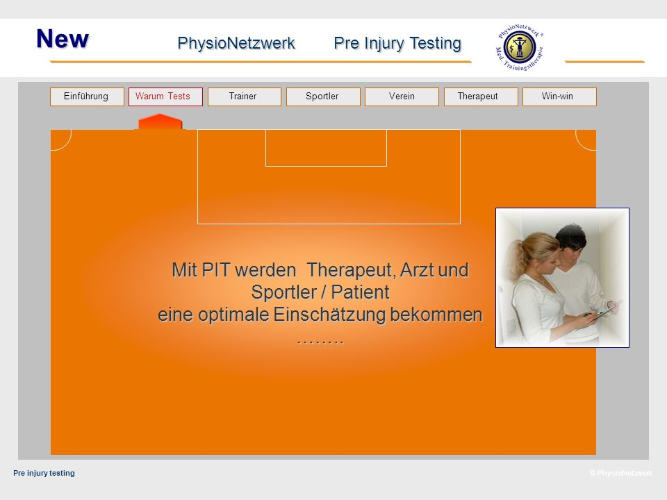 Pre injury testing PhysioNetzwerk Pre Injury Testing Warum Tests Trainer Sportler TherapeutVerein Einführung Win-win © PhysioNetzwerk New ……..