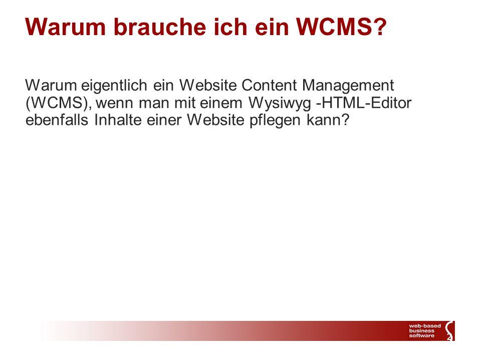 2 Warum brauche ich ein WCMS? Warum eigentlich ein Website Content Management (WCMS), wenn man mit einem Wysiwyg -HTML-Editor ebenfalls Inhalte einer