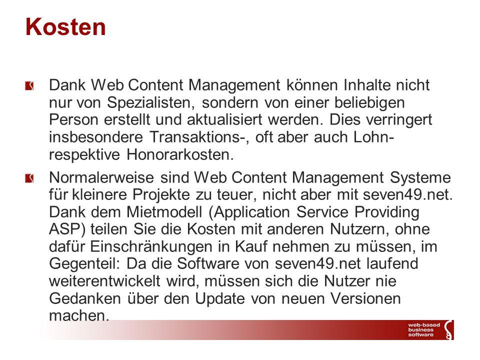 8 Kosten Dank Web Content Management können Inhalte nicht nur von Spezialisten, sondern von einer beliebigen Person erstellt und aktualisiert werden.
