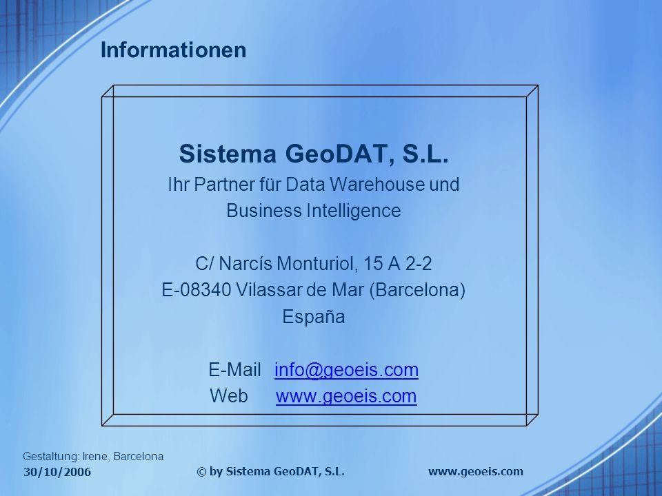 30/10/2006 © by Sistema GeoDAT, S.L.www.geoeis.com Informationen Sistema GeoDAT, S.L. Ihr Partner für Data Warehouse und Business Intelligence C/ Narc