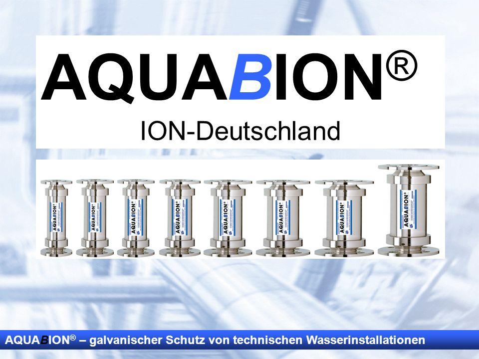AQUABION ® – galvanischer Schutz von technischen Wasserinstallationen AQUABION ® ION-Deutschland