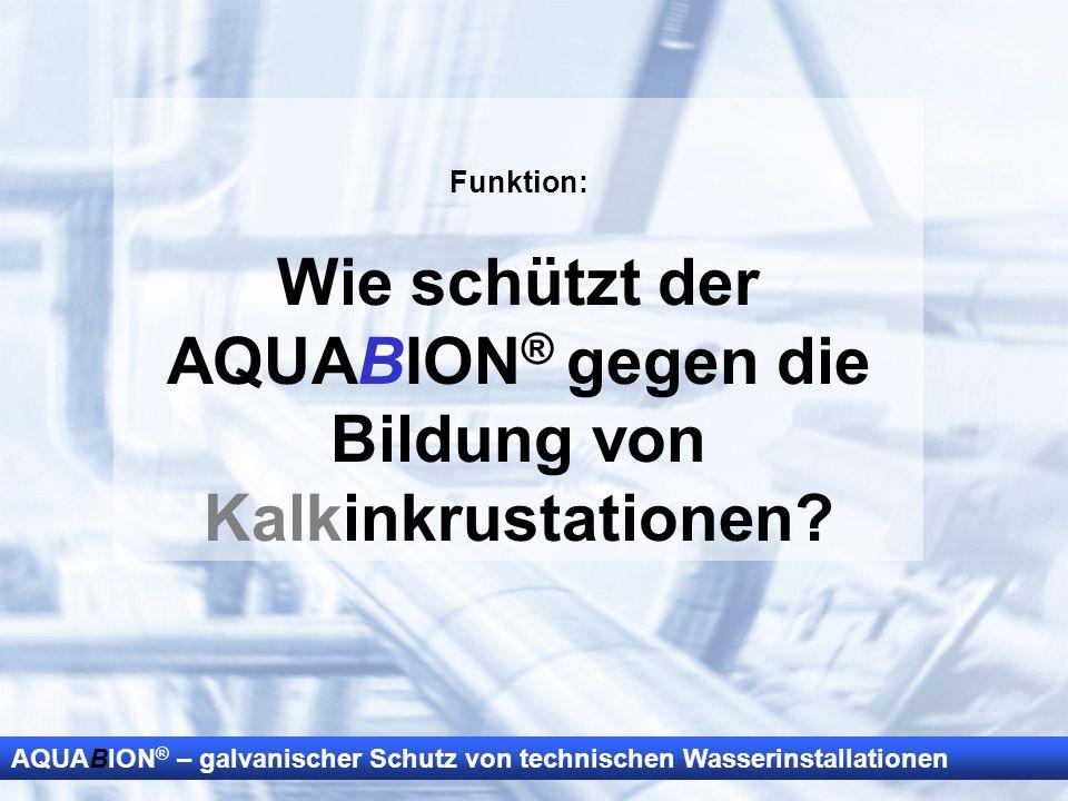 AQUABION ® – galvanischer Schutz von technischen Wasserinstallationen Funktion: Wie schützt der AQUABION ® gegen die Bildung von Kalkinkrustationen?