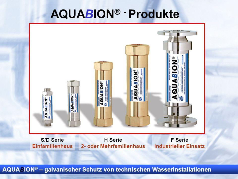 AQUABION ® – galvanischer Schutz von technischen Wasserinstallationen AQUABION ® - Produkte S/D Serie Einfamilienhaus H Serie 2- oder Mehrfamilienhaus