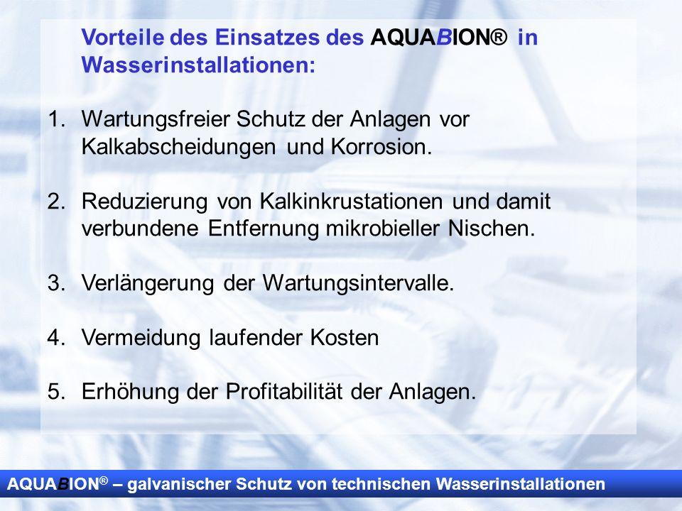 AQUABION ® – galvanischer Schutz von technischen Wasserinstallationen Vorteile des Einsatzes des AQUABION® in Wasserinstallationen: 1.Wartungsfreier S