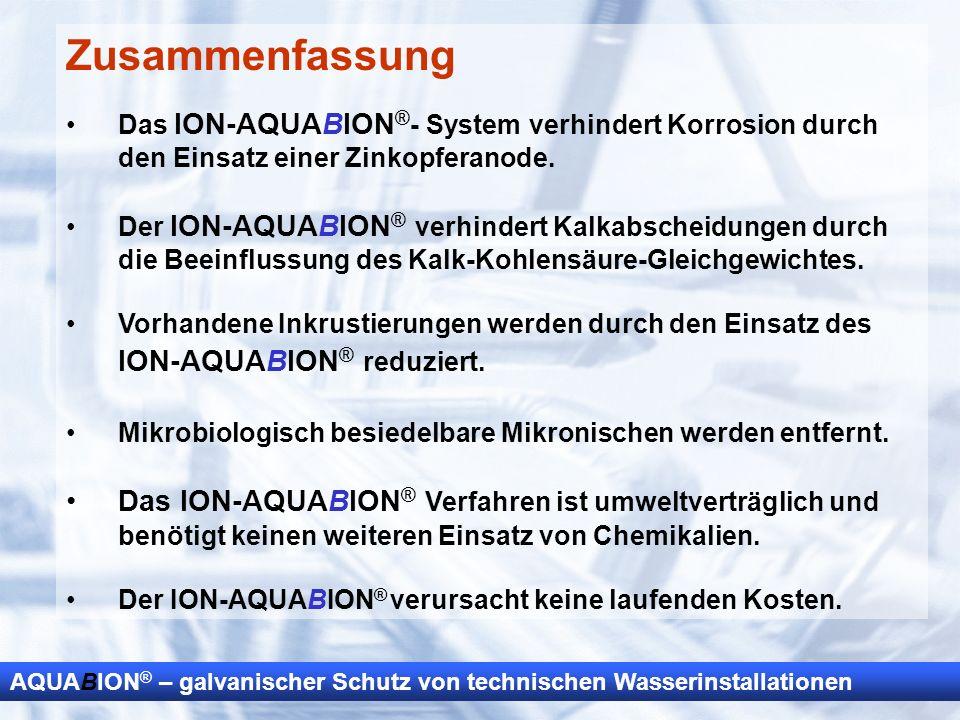 AQUABION ® – galvanischer Schutz von technischen Wasserinstallationen Zusammenfassung Das ION-AQUABION ® - System verhindert Korrosion durch den Einsa