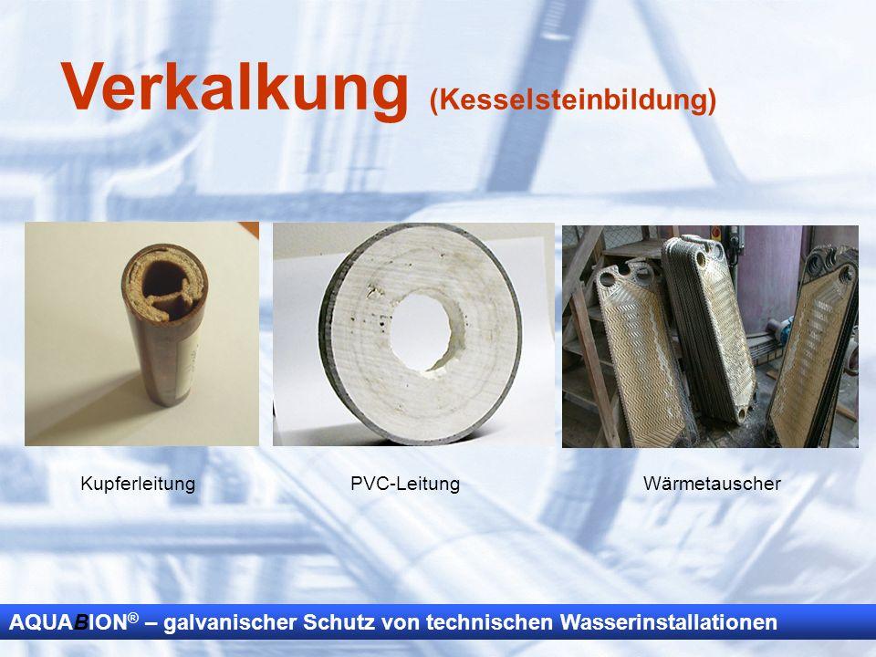 AQUABION ® – galvanischer Schutz von technischen Wasserinstallationen Verkalkung (Kesselsteinbildung) KupferleitungPVC-LeitungWärmetauscher