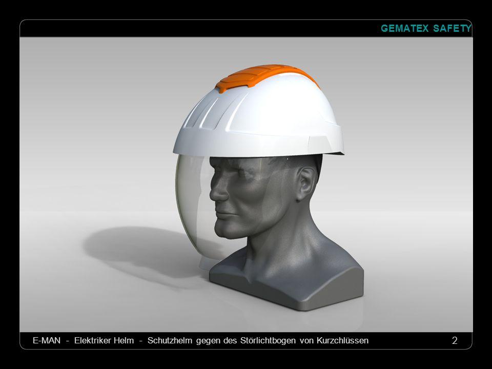13 GEMATEX SAFETY E-MAN - Elektriker Helm - Schutzhelm gegen des Störlichtbogen von Kurzchlüssen Für weitere Auskunft Tel.061 723 08 21 Fax061 723 08 22 Mail info@gematex.chinfo@gematex.ch Webwww.gematex.ch