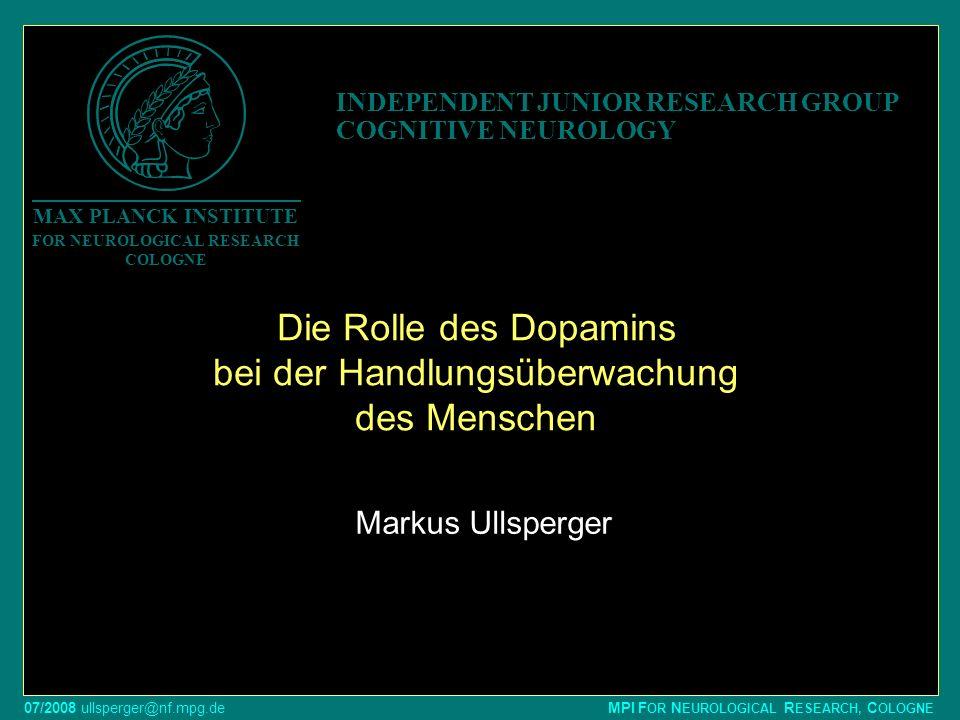 07/2008 ullsperger@nf.mpg.de MPI F OR N EUROLOGICAL R ESEARCH, C OLOGNE Markus Ullsperger Die Rolle des Dopamins bei der Handlungsüberwachung des Mens