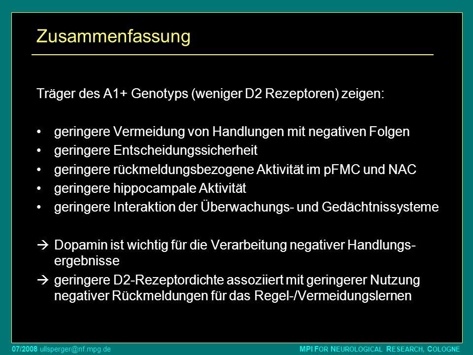 07/2008 ullsperger@nf.mpg.de MPI F OR N EUROLOGICAL R ESEARCH, C OLOGNE Zusammenfassung Träger des A1+ Genotyps (weniger D2 Rezeptoren) zeigen: gering