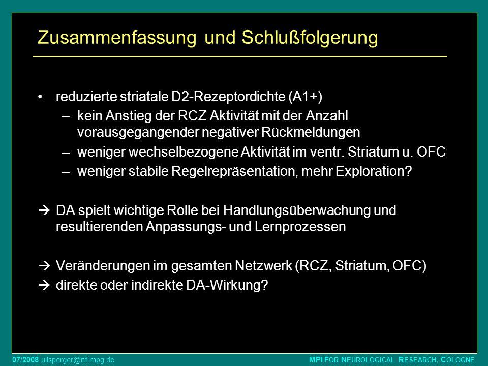 07/2008 ullsperger@nf.mpg.de MPI F OR N EUROLOGICAL R ESEARCH, C OLOGNE Zusammenfassung und Schlußfolgerung reduzierte striatale D2-Rezeptordichte (A1