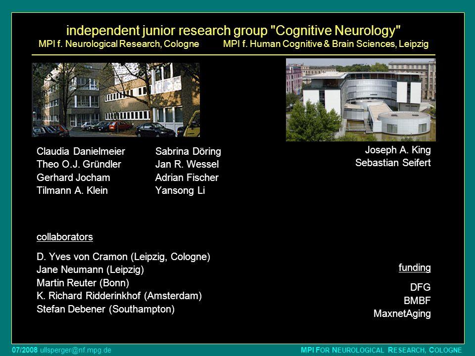 07/2008 ullsperger@nf.mpg.de MPI F OR N EUROLOGICAL R ESEARCH, C OLOGNE independent junior research group