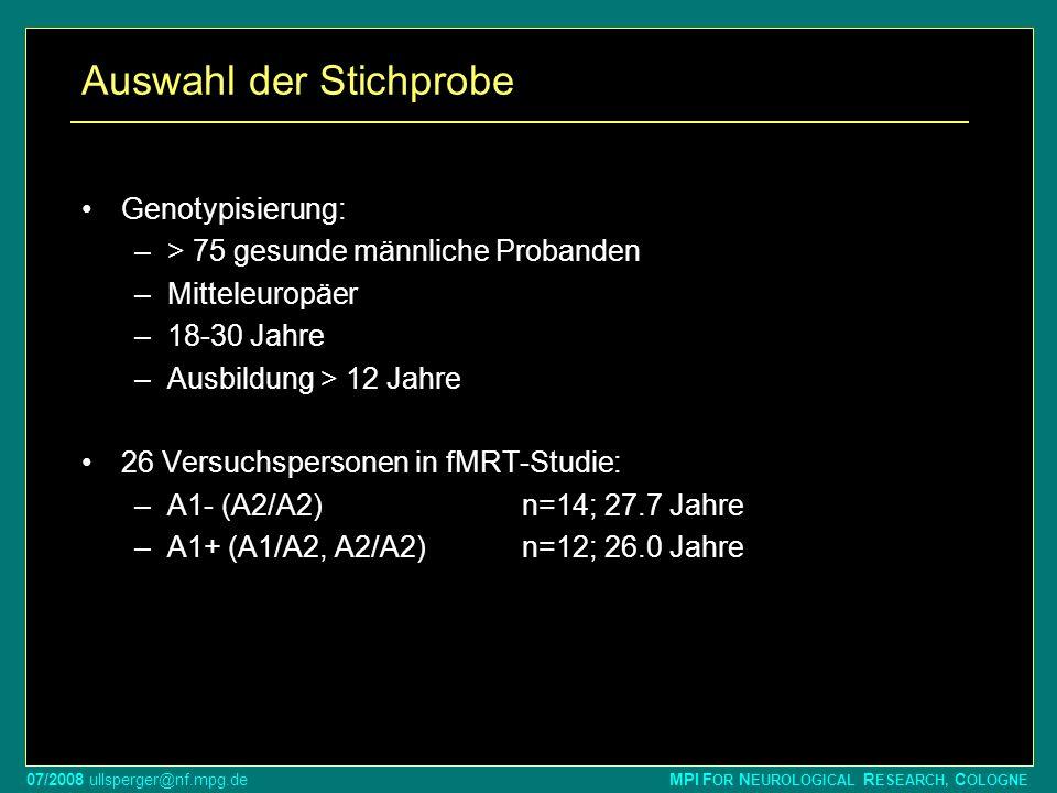 07/2008 ullsperger@nf.mpg.de MPI F OR N EUROLOGICAL R ESEARCH, C OLOGNE Auswahl der Stichprobe Genotypisierung: –> 75 gesunde männliche Probanden –Mit