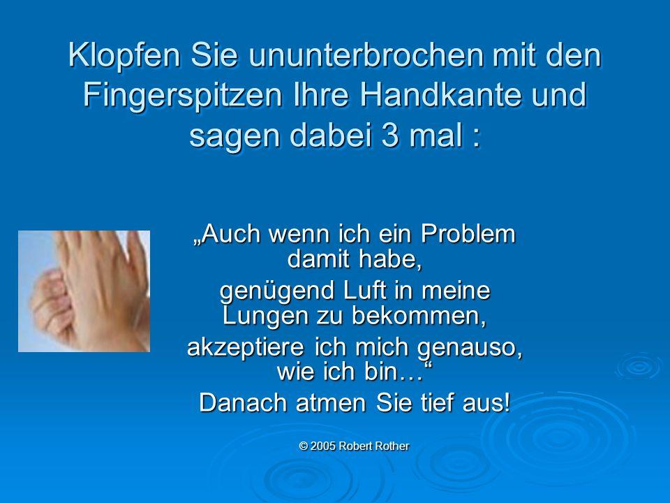 Klopfen Sie ununterbrochen mit den Fingerspitzen Ihre Handkante und sagen dabei 3 mal : Auch wenn ich ein Problem damit habe, genügend Luft in meine L