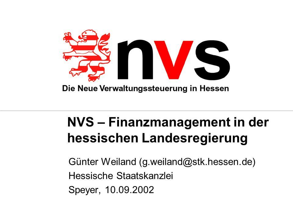 NVS – Finanzmanagement in der hessischen Landesregierung Günter Weiland (g.weiland@stk.hessen.de) Hessische Staatskanzlei Speyer, 10.09.2002