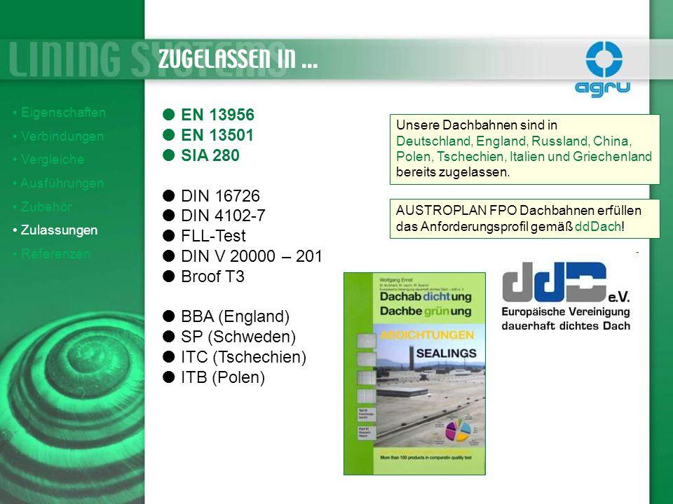 Eigenschaften Verbindungen Vergleiche Ausführungen Zubehör Zulassungen Referenzen ZUGELASSEN IN... EN 13956 EN 13501 SIA 280 DIN 16726 DIN 4102-7 FLL-