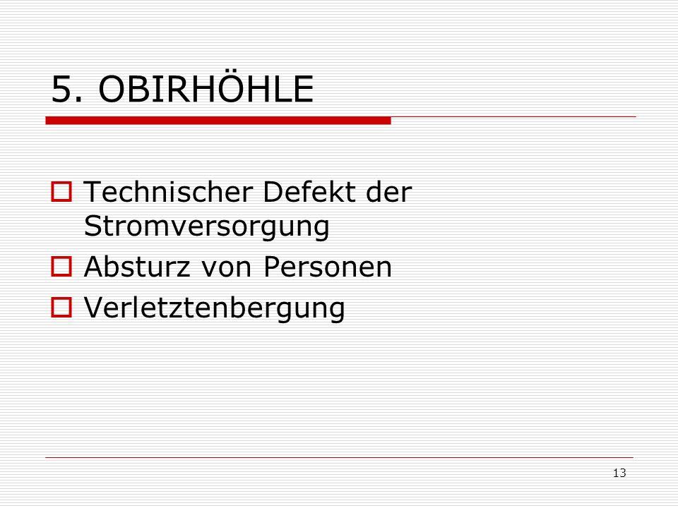 13 5. OBIRHÖHLE Technischer Defekt der Stromversorgung Absturz von Personen Verletztenbergung