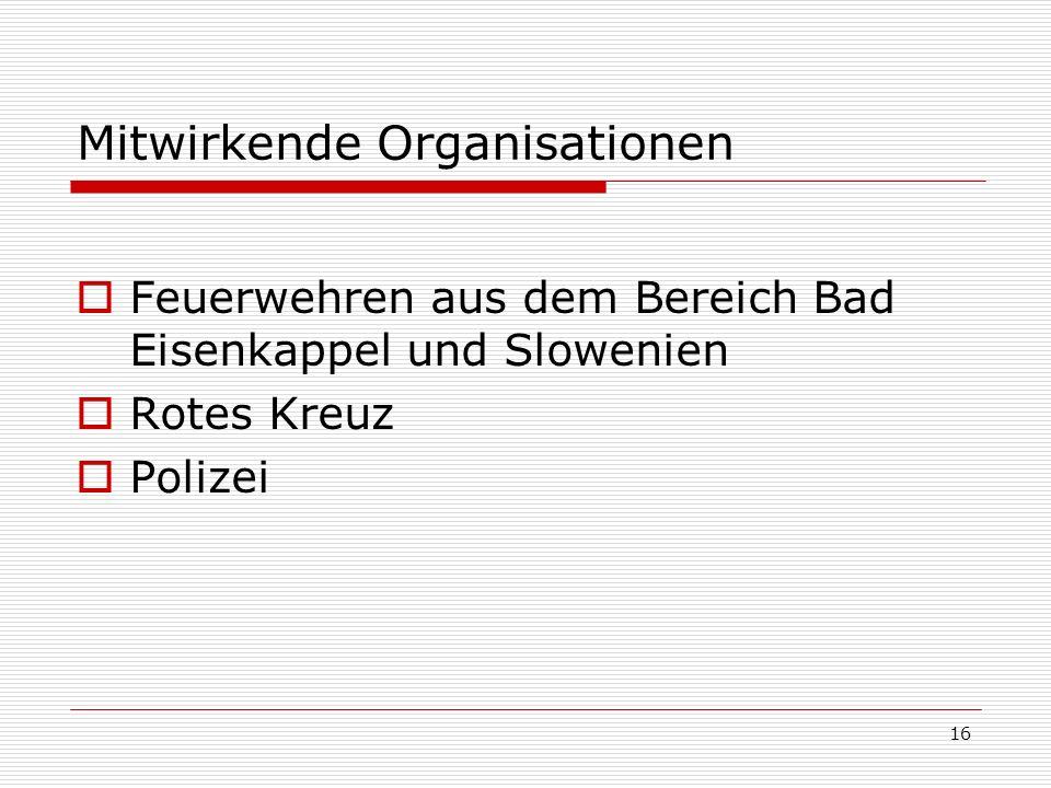 16 Mitwirkende Organisationen Feuerwehren aus dem Bereich Bad Eisenkappel und Slowenien Rotes Kreuz Polizei