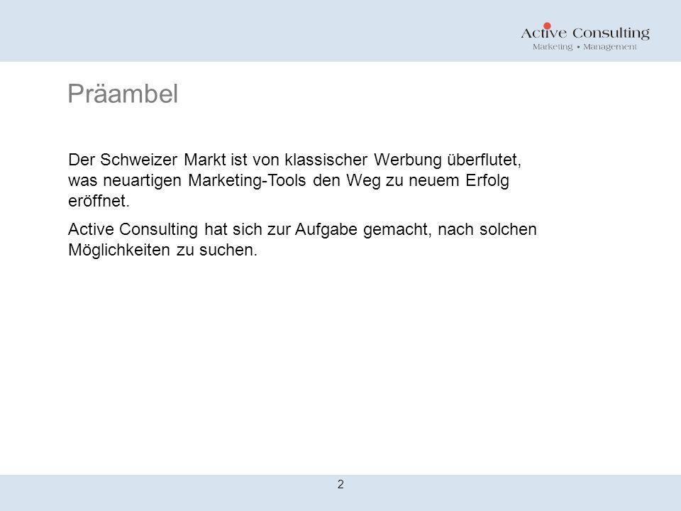Präambel 2 Der Schweizer Markt ist von klassischer Werbung überflutet, was neuartigen Marketing-Tools den Weg zu neuem Erfolg eröffnet.