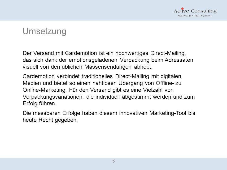 Umsetzung 6 Der Versand mit Cardemotion ist ein hochwertiges Direct-Mailing, das sich dank der emotionsgeladenen Verpackung beim Adressaten visuell von den üblichen Massensendungen abhebt.