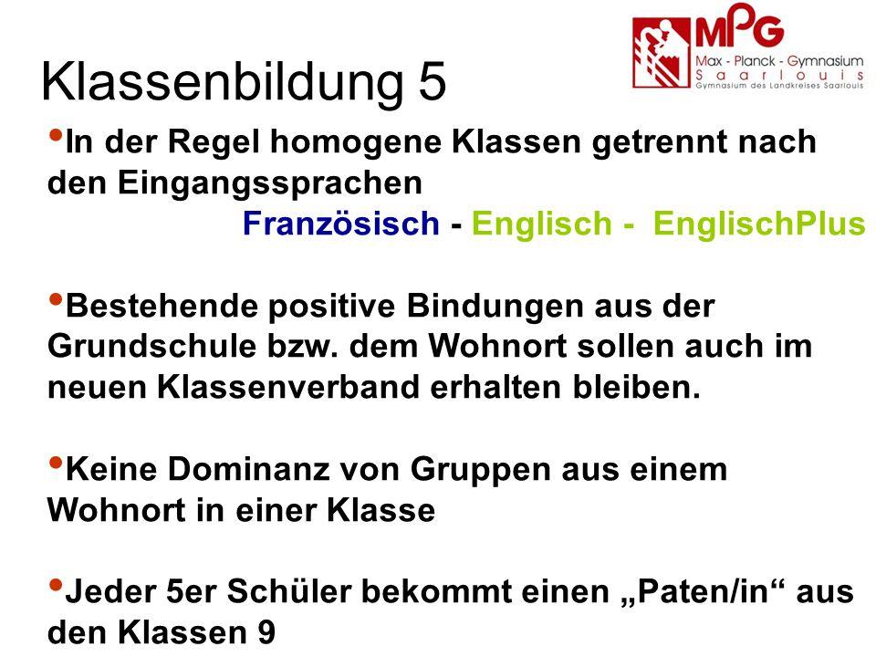 Klassenbildung 5 In der Regel homogene Klassen getrennt nach den Eingangssprachen Französisch - Englisch - EnglischPlus Bestehende positive Bindungen aus der Grundschule bzw.