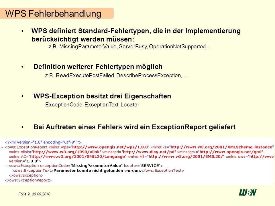Folie 9, 30.09.2010 WPS Fehlerbehandlung WPS definiert Standard-Fehlertypen, die in der Implementierung berücksichtigt werden müssen: z.B. MissingPara