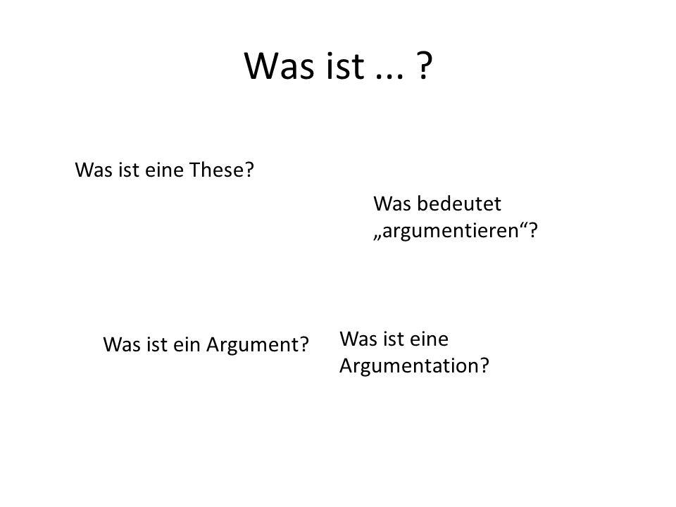 Was ist... ? Was ist eine These? Was bedeutet argumentieren? Was ist eine Argumentation? Was ist ein Argument?