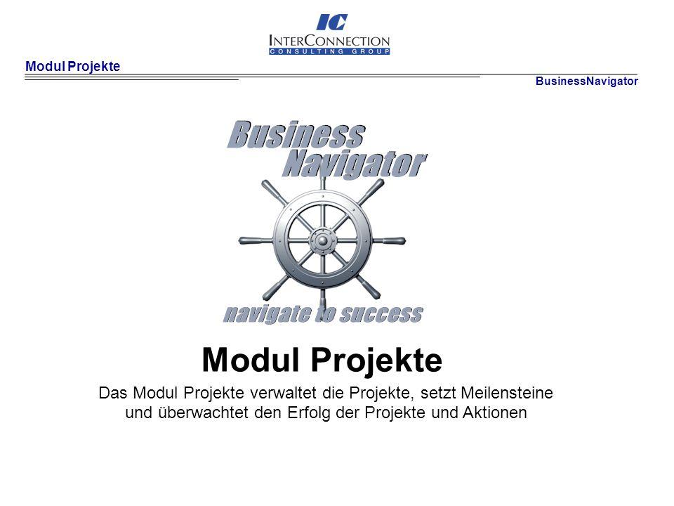 Modul Projekte BusinessNavigator Modul Projekte Das Modul Projekte verwaltet die Projekte, setzt Meilensteine und überwachtet den Erfolg der Projekte und Aktionen
