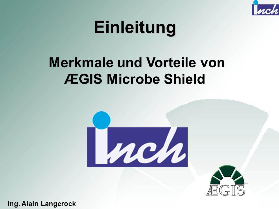 Einleitung Einleitung Merkmale und Vorteile von ÆGIS Microbe Shield Ing. Alain Langerock