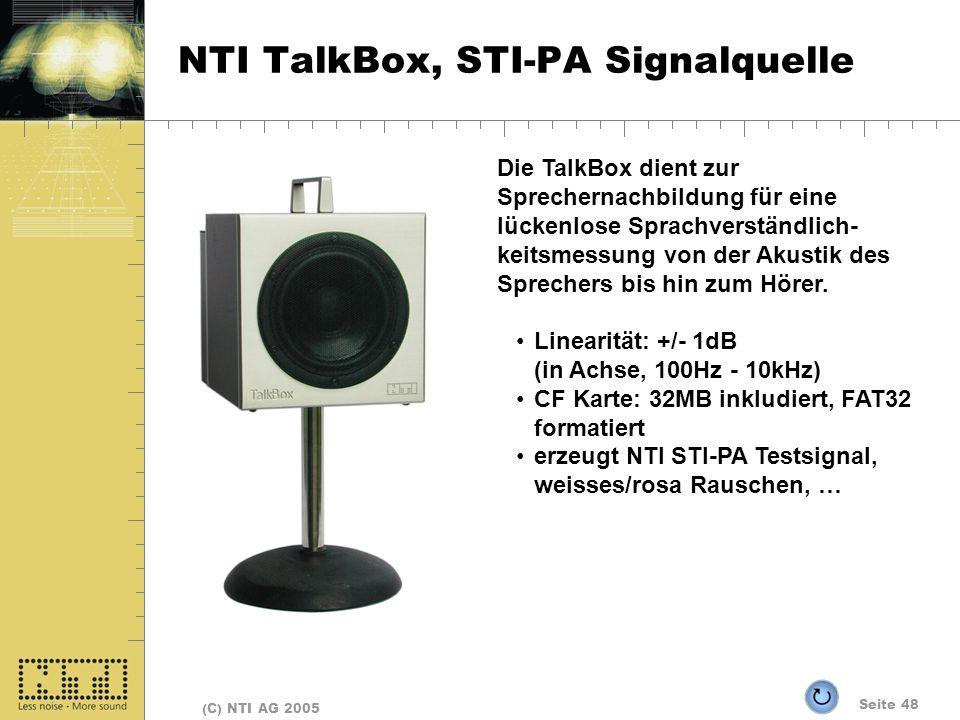 Seite 48 (C) NTI AG 2005 NTI TalkBox, STI-PA Signalquelle Die TalkBox dient zur Sprechernachbildung für eine lückenlose Sprachverständlich- keitsmessung von der Akustik des Sprechers bis hin zum Hörer.