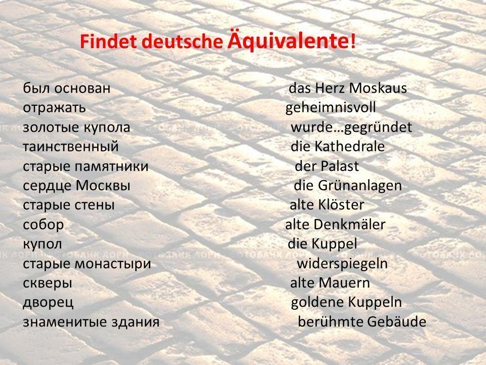 Findet deutsche Äquivalente ! был основан das Herz Moskaus отражать geheimnisvoll золотые купола wurde…gegründet таинственный die Kathedrale старые па