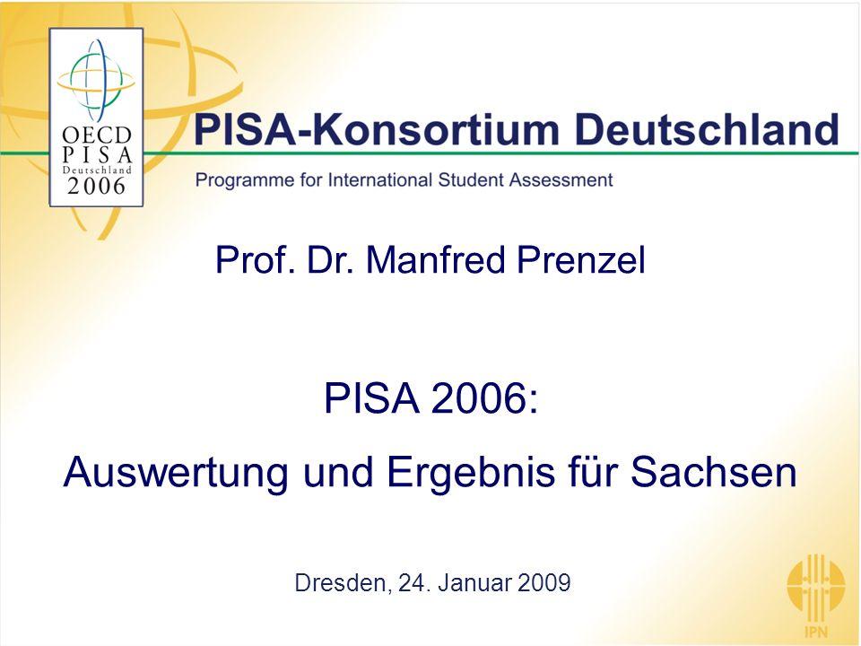 Prof. Dr. Manfred Prenzel PISA 2006: Auswertung und Ergebnis für Sachsen Dresden, 24. Januar 2009