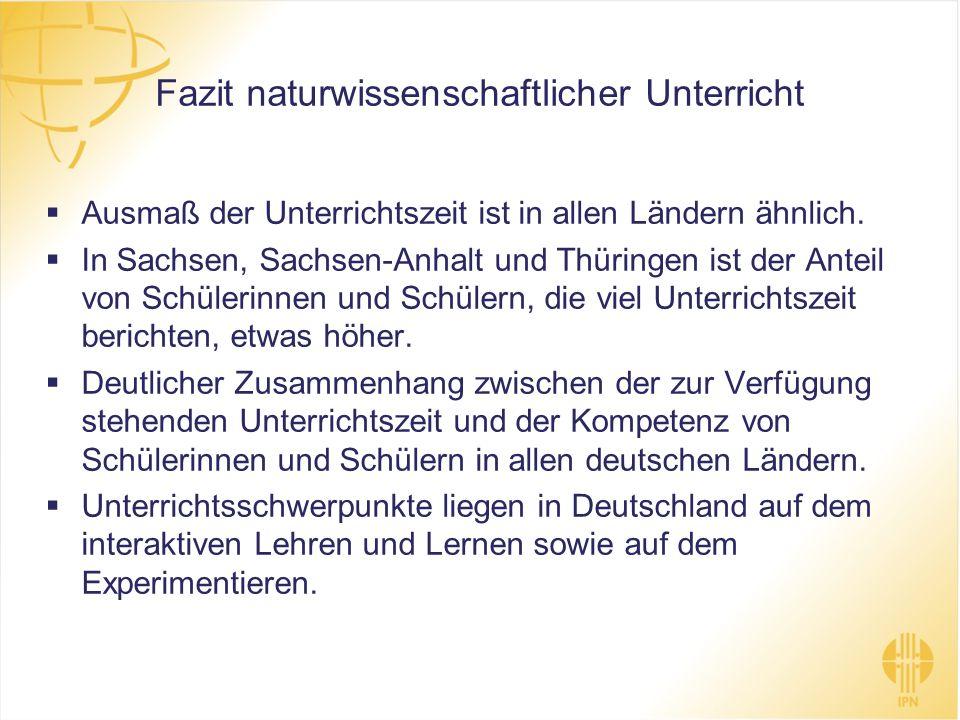 Fazit naturwissenschaftlicher Unterricht Ausmaß der Unterrichtszeit ist in allen Ländern ähnlich. In Sachsen, Sachsen-Anhalt und Thüringen ist der Ant